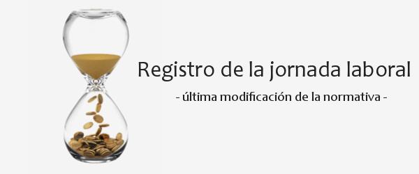 Última modificación de la normativa para el registro de la jornada laboral de los trabajadores