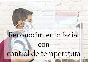 Reconocimiento facial con control de temperatura en colegios